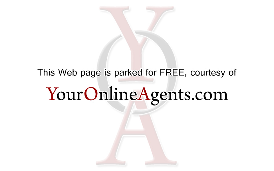 This Web page is parked for FREE, courtesy of Your Online Agents.com